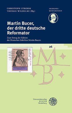 Martin Bucer, der dritte deutsche Reformator von Strohm,  Christoph, Wilhelmi,  Thomas