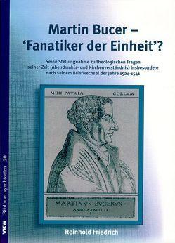 Martin Bucer – Fanatiker der Einheit? von Friedrich,  Reinhold, Schirrmacher,  Thomas
