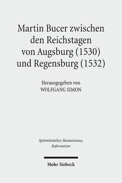 Martin Bucer zwischen den Reichstagen von Augsburg (1530) und Regensburg (1532) von Simon,  Wolfgang