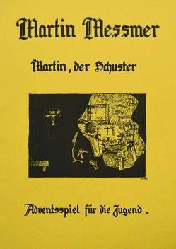 Martin der Schuster von Messmer,  Martin, Messmer,  Walter