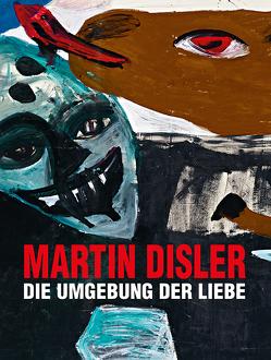 Martin Disler – Die Umgebung der Liebe von Disler,  Martin, Frey,  Patrick, Hall,  Dieter, Kunz,  Stephan, Osterwold,  Tilman