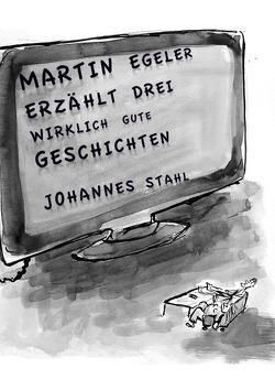 Martin Egeler erzählt drei wirklich gute Geschichten von Stahl,  Johannes