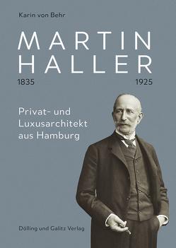 Martin Haller 1835 – 1925. Privat- und Luxusarchitekt aus Hamburg von von Behr,  Karin