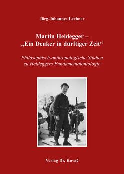 """Martin Heidegger – """"Ein Denker in dürftiger Zeit"""" von Lechner,  Jörg-Johannes"""