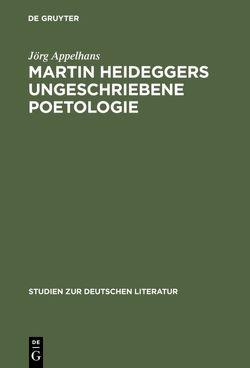 Martin Heideggers ungeschriebene Poetologie von Appelhans,  Jörg