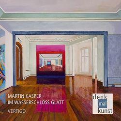 Martin Kasper: IM WASSERSCHLOSS GLATT – VERTIGO von Kasper,  Martin, Müller,  Hans-Joachim, Rüth,  Bernhard
