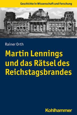 Martin Lennings und das Rätsel des Reichstagsbrandes von Orth,  Rainer