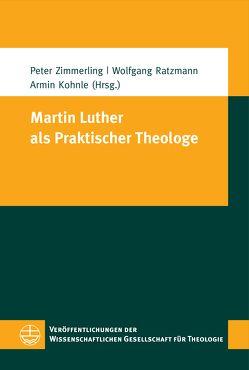 Martin Luther als Praktischer Theologe von Kohnle,  Armin, Ratzmann,  Wolfgang, Zimmerling,  Peter