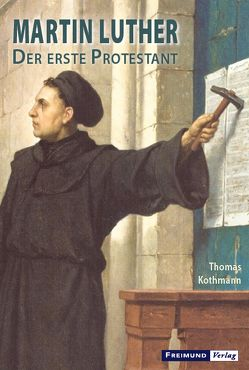 Martin Luther – Der erste Protestant von Kothmann,  Thomas