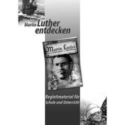 Martin Luther entdecken von Christliche Schriftenverbreitung,  e.V.