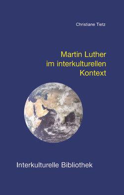 Martin Luther im interkulturellen Kontext von Tietz,  Christiane