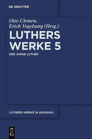 Luthers Werke in Auswahl / Der junge Luther von Vogelsang,  Erich