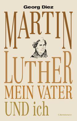 Martin Luther, mein Vater und ich von Diez,  Georg