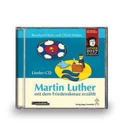 Martin Luther mit dem Friedenskreuz erzählt von Horn,  Reinhard, Walter,  Ulrich