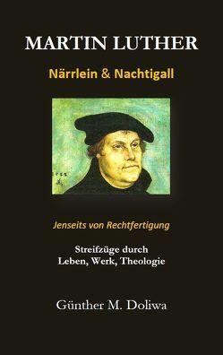 Martin Luther – Närrlein & Nachtigall. von Doliwa,  Günther M