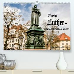 Martin Luther – Stationen seines Lebens (Premium, hochwertiger DIN A2 Wandkalender 2021, Kunstdruck in Hochglanz) von Baumert,  Frank