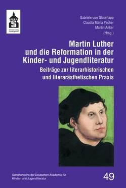 Martin Luther und die Reformation in der Kinder- und Jugendliteratur von Anker,  Martin, Glasenapp,  Gabriele von, Pecher,  Claudia Maria