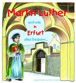 Martin Luther und wie in Erfurt alles begann von Frontzek,  Alice