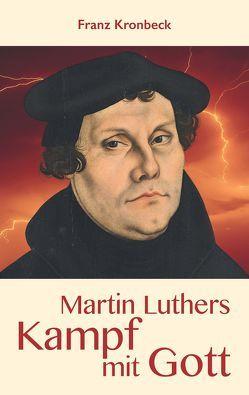 Martin Luthers Kampf mit Gott von Kronbeck,  Franz