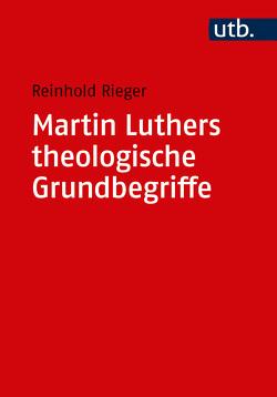 Martin Luthers theologische Grundbegriffe von Rieger,  Reinhold