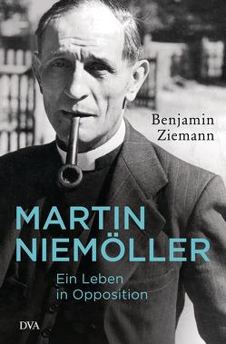 Martin Niemöller. Ein Leben in Opposition von Ziemann,  Benjamin