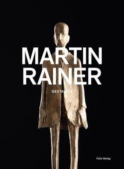 Martin Rainer. Gestalten von Cescutti,  Marjan, Fassi,  Luigi, Rainer,  Josef, Rainer,  Martin, Rainer,  Paulus