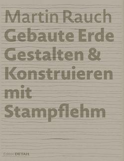 Martin Rauch: Gebaute Erde von Kapfinger,  Otto, Sauer,  Marko
