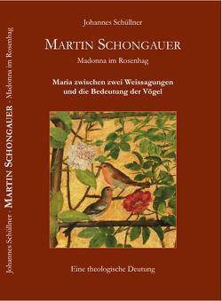 Martin Schongauer – Madonna im Rosenhag von Leclerc,  Agnes, Schüllner,  Johannes, Schumacher,  Dr. phil. Thomas