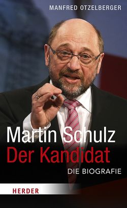 Martin Schulz – Der Kandidat von Otzelberger,  Manfred