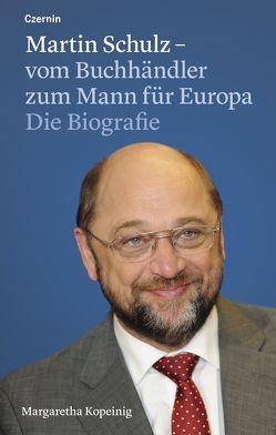 Martin Schulz – vom Buchhändler zum Mann für Europa von Kopeinig,  Margaretha