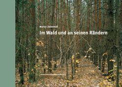 Martin Zellerhoff – Im Wald und an seinen Rändern von Kölbel,  Annette, Labs-Ehlert,  Brigitte, Zellerhoff,  Martin