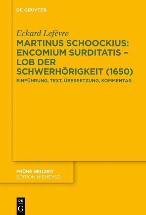 Martinus Schoockius: Encomium Surditatis – Lob der Schwerhörigkeit (1650) von Lefèvre,  Eckard