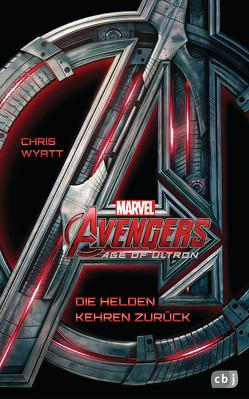 Marvel Avengers Age of Ultron von Amor,  Claudia, Wyatt,  Chris