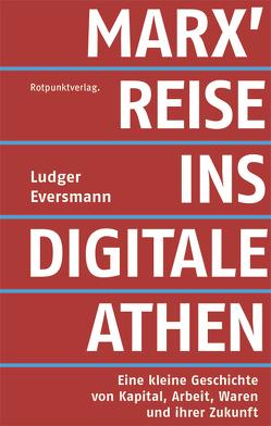 Marx' Reise ins digitale Athen von Eversmann,  Ludger