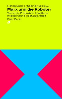 Marx und die Roboter von Butollo,  Florian, Nuss,  Sabine