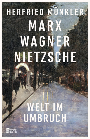 Marx, Wagner, Nietzsche von Münkler,  Herfried
