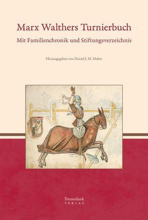 Marx Walthers Turnierbuch von Huber,  Daniel J. M., Walther,  Marx