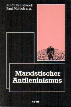 Marxistischer Anti-Leninismus von Behrens,  Diethard, Mattick,  Paul, Pannekoek,  Anton