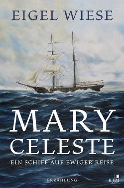 Mary Celeste. Ein Schiff auf ewiger Reise von Wiese,  Eigel