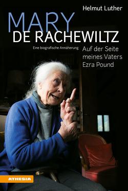 Mary de Rachewiltz – Meinem Vater Ezra Pound verpflichtet von Egger,  Ulrich, Luther,  Helmut