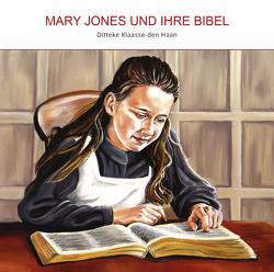 Mary Jones und ihre Bibel von Derksen,  Lisa, Klaasse-den Haan,  Ditteke