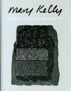 Mary Kelly. Post-Partum Document von Breitwieser,  Sabine, Fraser,  Andrea, Hoeller,  Christian, Isaak,  Jo A, Iversen,  Margaret, Kelly,  Mary, Lippard,  Lucy R, Mulvey,  Laura, Seibel,  Alexandra, Smith,  Paul