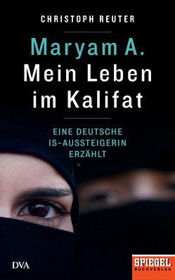 Maryam A.: Mein Leben im Kalifat von Reuter,  Christoph