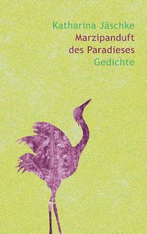 Marzipanduft des Paradieses von Jäschke,  Katharina