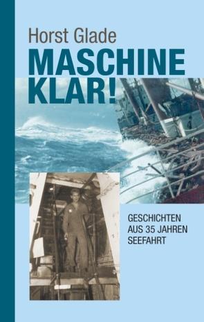 Maschine klar! Geschichten aus 35 Jahren Seefahrt von Glade,  Horst