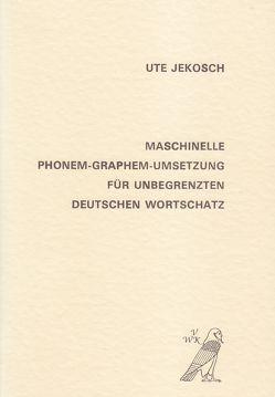 Maschinelle Phonem-Graphem-Umsetzung für unbegrenzten deutschen Wortschatz von Jekosch,  Ute