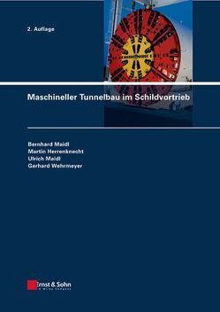 Maschineller Tunnelbau im Schildvortrieb von Herrenknecht,  Martin, Maidl,  Bernhard, Maidl,  Ulrich, Wehrmeyer,  Gerhard