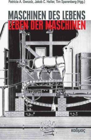 Maschinen des Lebens – Leben der Maschinen von Gwozdz,  Patricia A., Heller,  Jakob C., Sparenberg,  Tim