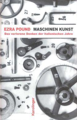 Maschinen-Kunst und andere Schriften von Ardizzone,  Maria L., Pound,  Ezra