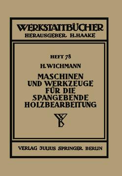 Maschinen und Werkzeuge für die spangebende Holzbearbeitung von Wichmann,  H.